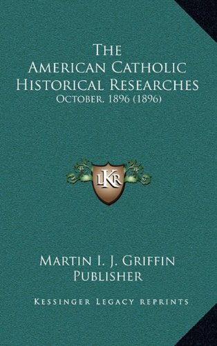 The American Catholic Historical Researches: October, 1896 (1896)