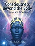 Consciousness Beyond the Body: Eviden...