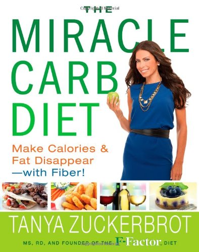 The Miracle Carb Diet: Make Calories And Fat Disappear--With Fiber!