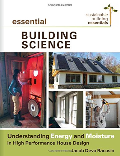Essential Building Science: Understanding Energy and Moisture in High Performance House Design (Sustainable Building Essentials Series) (Building Science compare prices)