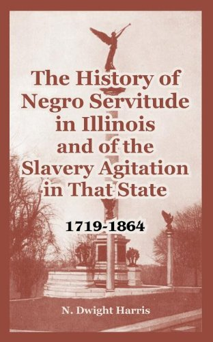 The History of Negro Servitude in Illinois and of the Slavery Agitation in That State: 1719-1864