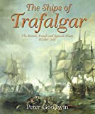 The Ships of Trafalgar: The British, French and Spanish Fleets, 21 October 1805 (1844860159) by Goodwin, Peter