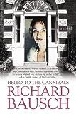 Richard Bausch Hello to the Cannibals: A Novel