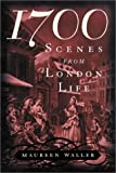 1700: Scenes from London Life (1568582161) by Maureen Waller