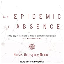 An Epidemic of Absence: A New Way of Understanding Allergies and Autoimmune Diseases Audiobook by Moises Velasquez-Manoff Narrated by Chris Sorensen