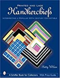 Printed & Lace Handkerchiefs: Interpreting a Popular 20th Century Collectible
