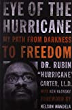 Dr Rubin Carter Eye of the Hurricane: My Path from Darkness to Freedom