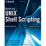 Mastering Unix Shell Scripting: Bash, Bourne, and Korn Shell Scripting for Programmers, System Administrators, and UNIX Gurusby Randal K. Michael
