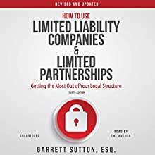 How to Use Limited Liability Companies and Limited Partnerships: Getting the Most Out of Your Legal Structure Audiobook by Garrett Sutton Narrated by Garrett Sutton