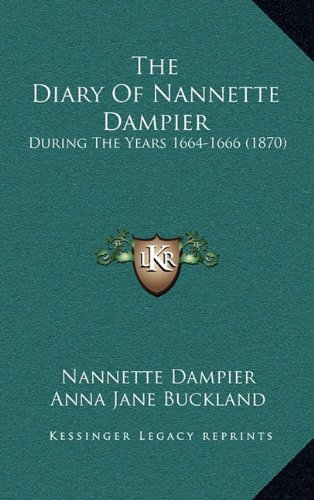 The Diary of Nannette Dampier: During the Years 1664-1666 (1870)