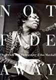 img - for Not Fade Away: The Rock & Roll Photography of Jim Marshall book / textbook / text book