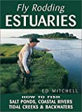 Fly Rodding Estuaries: How to Fish Salt Ponds, Coastal Rivers, Tidal Creeks, and Backwaters