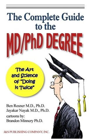 """The Complete Guide To The Md/Phd Degree: The Art And Science Of """"Doing It Twice"""""""