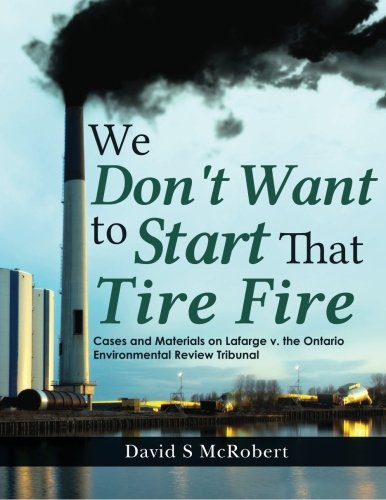 We Don't Want to Start That Tire Fire: Cases and Materials on Lafarge V. the (Ontario) Environmental Review Tribunal, 2008