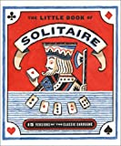 The Little Book Of Solitaire: More Than Fifteen Versions Of The Classic Card Game Complete Deck Of Cards Attached