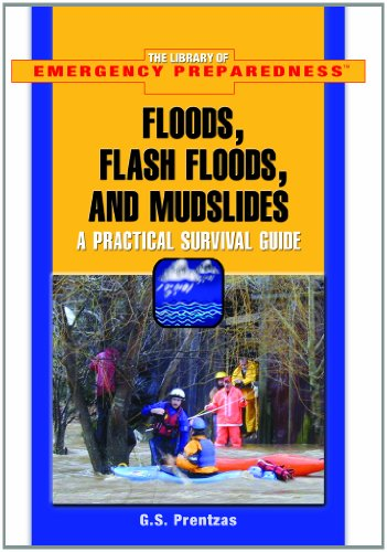 Floods, Flash Floods, And Mudslides: A Practical Survival Guide (The Library of Emergency Preparedness)