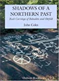 John Coles Shadows of a Northern Past: Rock Carvings in Bohuslan and Ostfold