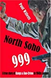 North Soho 999: A True Story of Gun-crime in 1940s London
