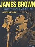 echange, troc Florent Mazzoleni - James Brown, l'Amérique noire, la Soul et le Funk
