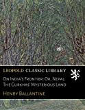 img - for On India's Frontier: Or, Nepal: The Gurkhas' Mysterious Land book / textbook / text book