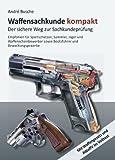 Waffensachkunde kompakt Gesamtausgabe - Der sichere Weg zur Sachkundeprüfung: Lehrbuch mit Waffengesetz und AWaffV im Volltext