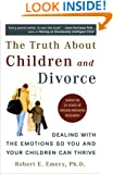 The Truth About Children and Divorce: Dealing with the Emotions So You and Your Children Can Thrive