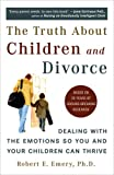 Robert E. Emery Truth About Children and Divorce: Dealing with the Emotions So You and Your Children Can Thrive