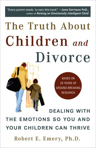 The Truth About Children and Divorce: Dealing with the...