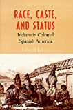 Race, Caste, and Status: Indians in Colonial Spanish America (0826321089) by Jackson, Robert H.
