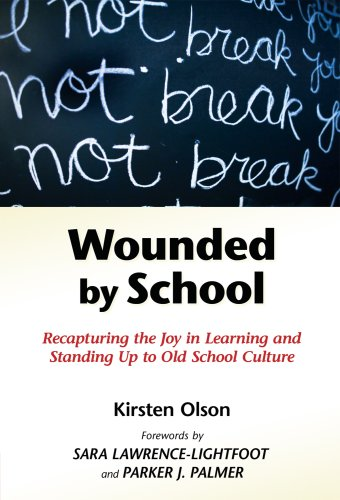 Wounded by School: Recapturing the Joy in Learning and Standing Up to Old School Culture, Kirsten Olson