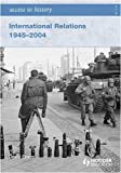 International Relations 1945-2004 (Access to History)