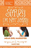 Nancy Rue Sorry I'm Not Sorry: Mean Girl Makeover Series