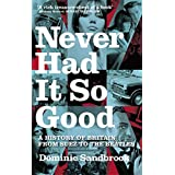 Never Had It So Good: A History of Britain from Suez to the Beatlesby Dominic Sandbrook