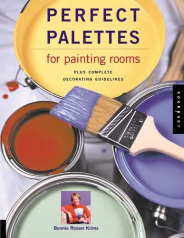 Perfect Palettes for Painting Rooms: Plus Complete Decorating Guidelines