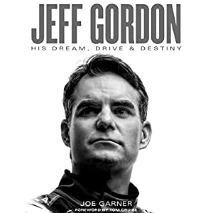 Jeff Gordon: His Dream, Drive & Destiny Hörbuch von Joe Garner Gesprochen von: Michael Butler Murray