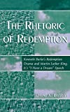 img - for The Rhetoric of Redemption: Kenneth Burke's Redemption Drama and Martin Luther King, Jr.'s 'I Have a Dream' Speech (Communication, Media, and Politics) by David A. Bobbitt (2004-02-12) book / textbook / text book