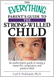 Everything Parents Guide To The Strong-Willed Child (Everything®)