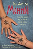The Art of Mehndi: Learn the Ancient Art of Painting Hands, Ankles, and More