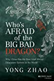Yong Zhao Who's Afraid of the Big Bad Dragon?: Why China Has the Best (and Worst) Education System in the World