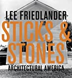 Lee Friedlander: Sticks & Stones: Architectural America