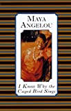 I Know Why the Caged Bird Sings (0394429869) by Maya Angelou