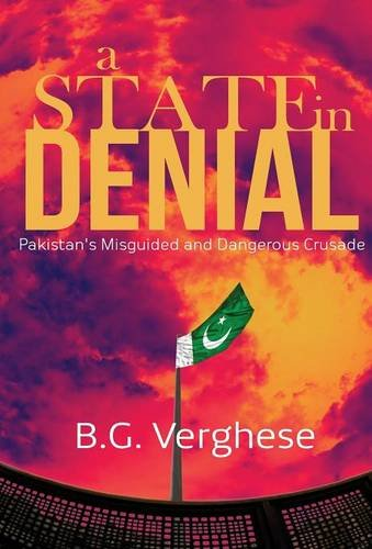 A State in Denial Pakistan's Misguided and Dangerous Crusade