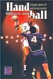 Handball, Juegos Para El Entrenamiento (Spanish Edition)
