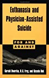 Euthanasia and Physician-Assisted Suicide (For and Against)