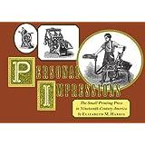 Personal Impressions: The Small Printing Press in Nineteenth-Century America ~ Elizabeth M. Harris