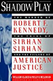 img - for Shadow Play: The Murder of Robert F. Kennedy, the Trial of Sirhan Sirhan, and the Failure of American Justice book / textbook / text book