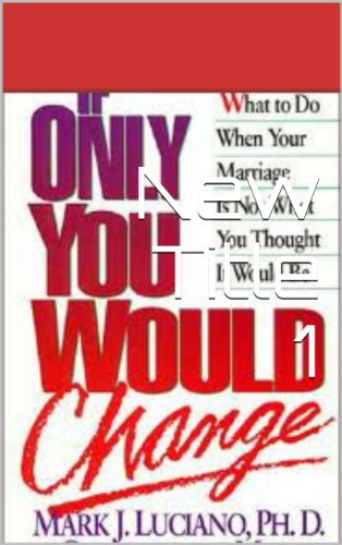 Mark Luciano - If Only You Would Change: What to Do When Your Marriage is Not What You Thought It Would Be (If Only You Would Change series)