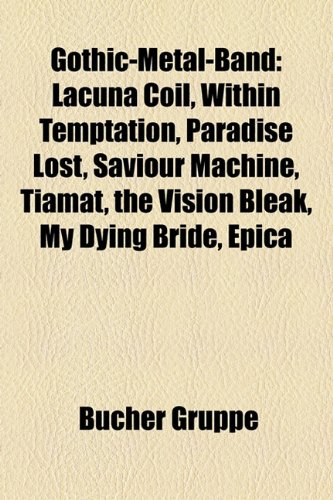 Gothic-Metal-Band: Lacuna Coil, Paradise Lost, Saviour Machine, the Vision Bleak, Tiamat, Within Temptation, My Dying Bride, Epica, Anath