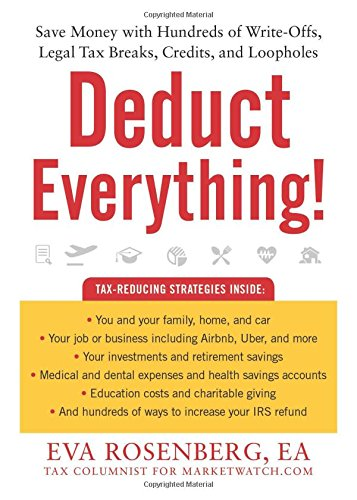 Deduct Everything!: Save Money with Hundreds of Legal Tax Breaks, Credits, Write-Offs, and Loopholes PDF