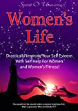 Women's Life: Drastically Improve Your Self Esteem With - Self Help For Women, and Women's Fitness! (Women's Self Esteem, Coaching women, Energy for life, ... Positive thinking, Women Self Love)